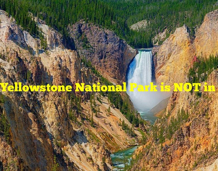Yellowstone National Park is NOT in which of the following states?