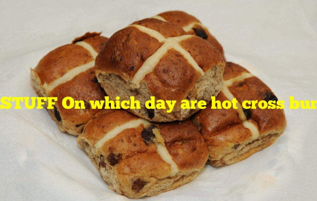 STUFF On which day are hot cross buns traditionally eaten?