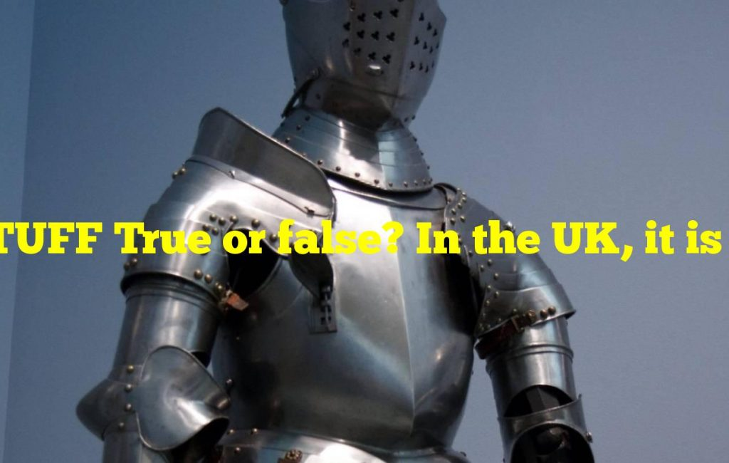 STUFF True or false? In the UK, it is illegal to enter parliament wearing a suit of armour.