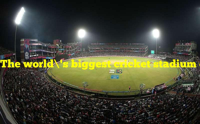 The world's biggest cricket stadium can be found in what country?