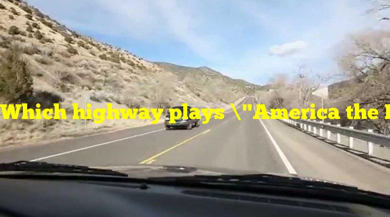 "Which highway plays ""America the Beautiful"" as you drive along it?"