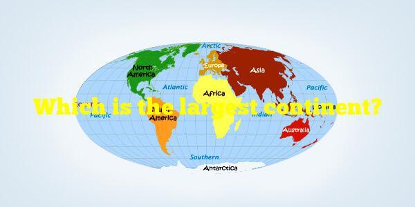 Which is the largest continent?