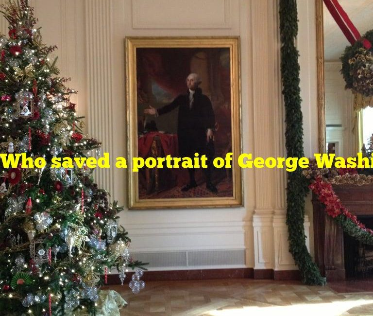 Who saved a portrait of George Washington from a fire at the White House?