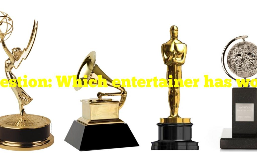 Question: Which entertainer has won an Emmy, Grammy, Oscar and Tony Award?