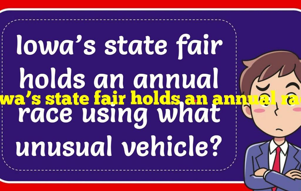 Iowa's state fair holds an annual race using what unusual vehicle?