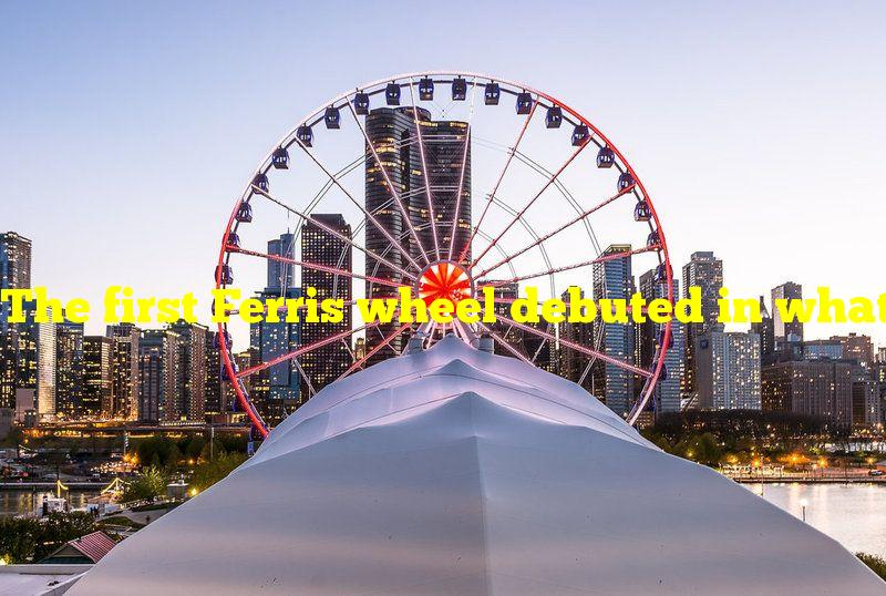 The first Ferris wheel debuted in what city?