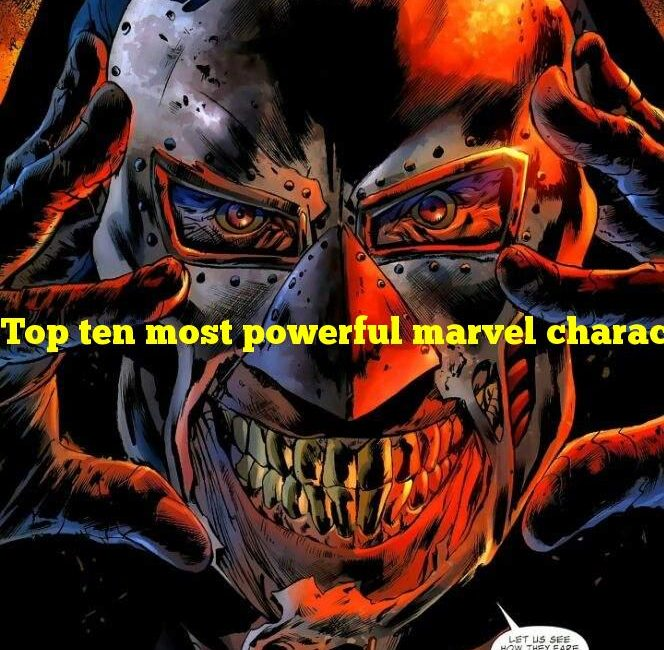 Top ten most powerful marvel characters