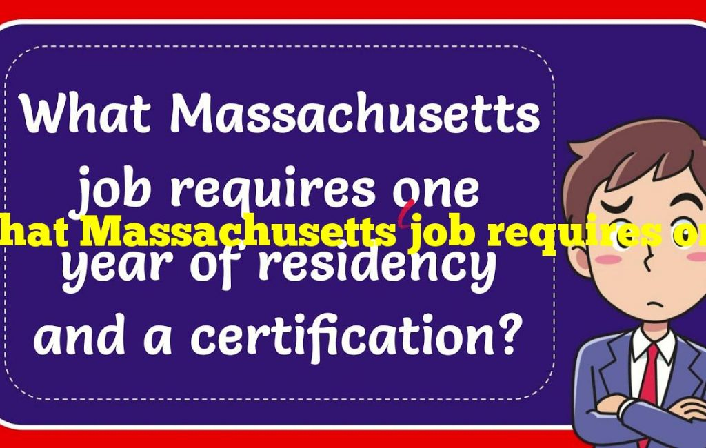 What Massachusetts job requires one year of residency and a certification?