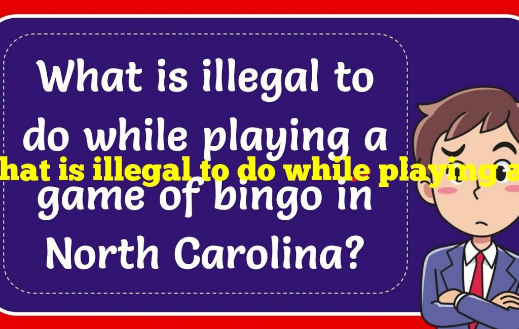 What is illegal to do while playing a game of bingo in North Carolina?