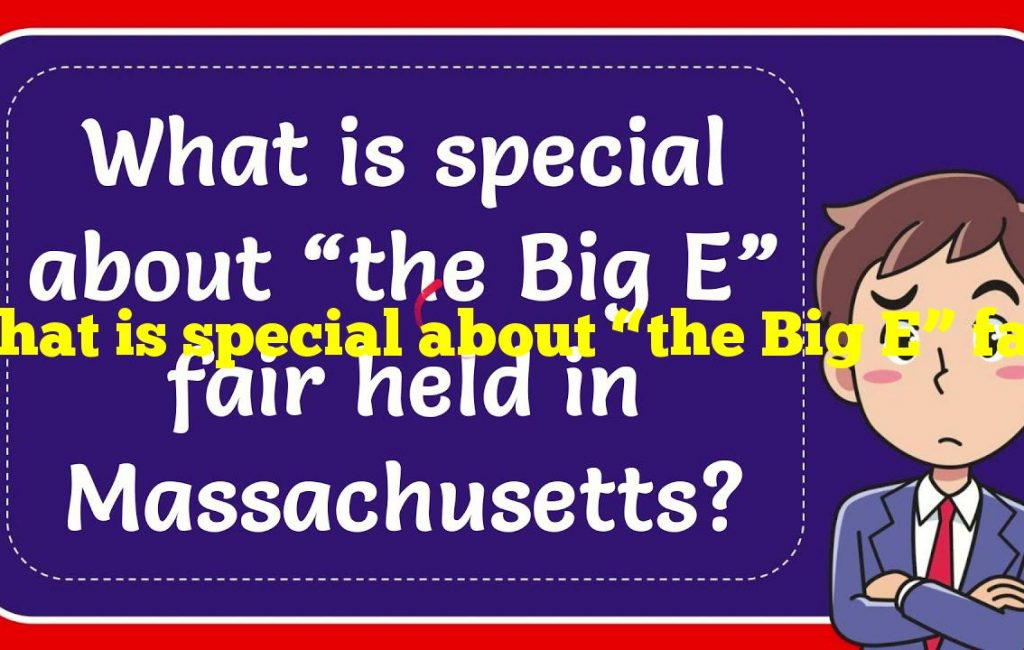 """What is special about """"the Big E"""" fair held in Massachusetts?"""