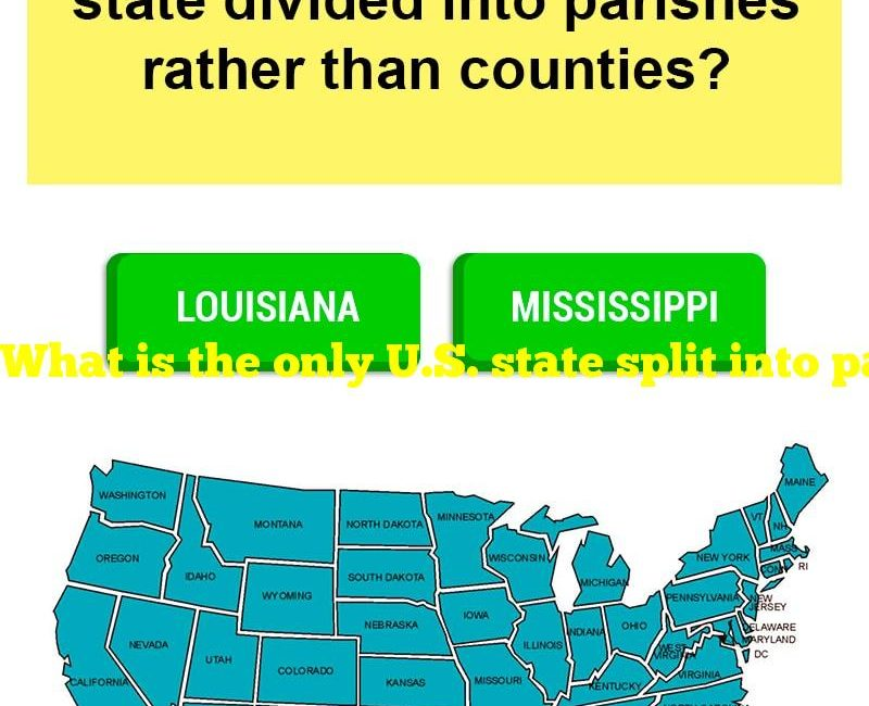 What is the only U.S. state split into parishes instead of counties?
