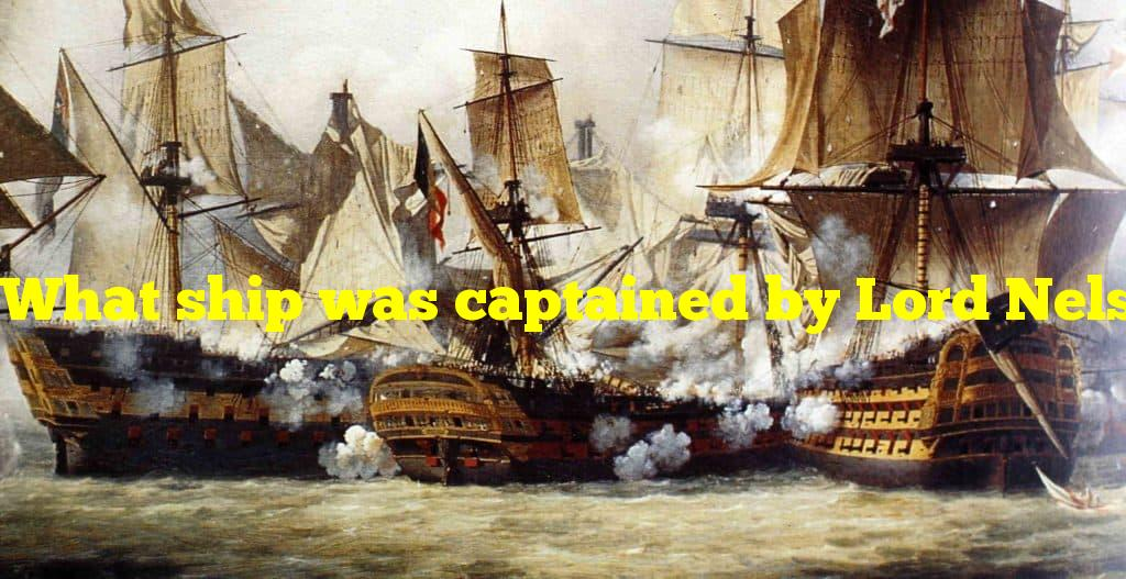 What ship was captained by Lord Nelson at the Battle of Trafalgar?