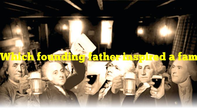Which founding father inspired a famous beer brand?