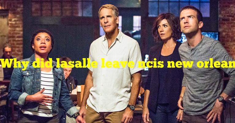 Why did lasalle leave ncis new orleans