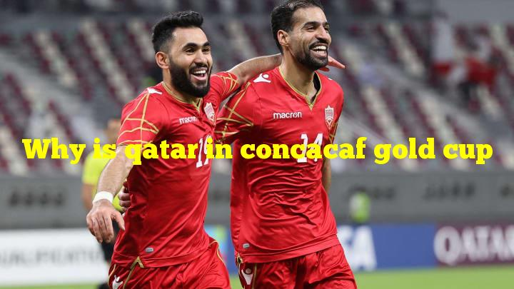 Why is qatar in concacaf gold cup