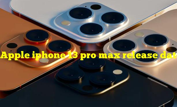 Apple iphone 13 pro max release date