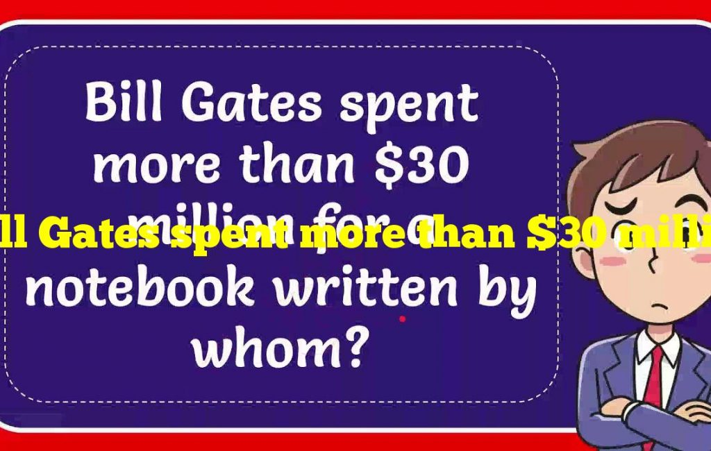 Bill Gates spent more than $30 million for a notebook written by whom?