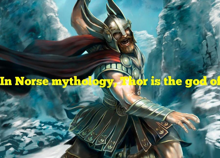 In Norse mythology, Thor is the god of what?