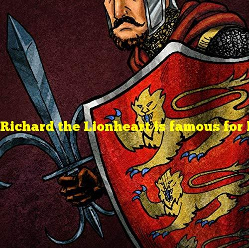 Richard the Lionheart is famous for his part in what conflict?