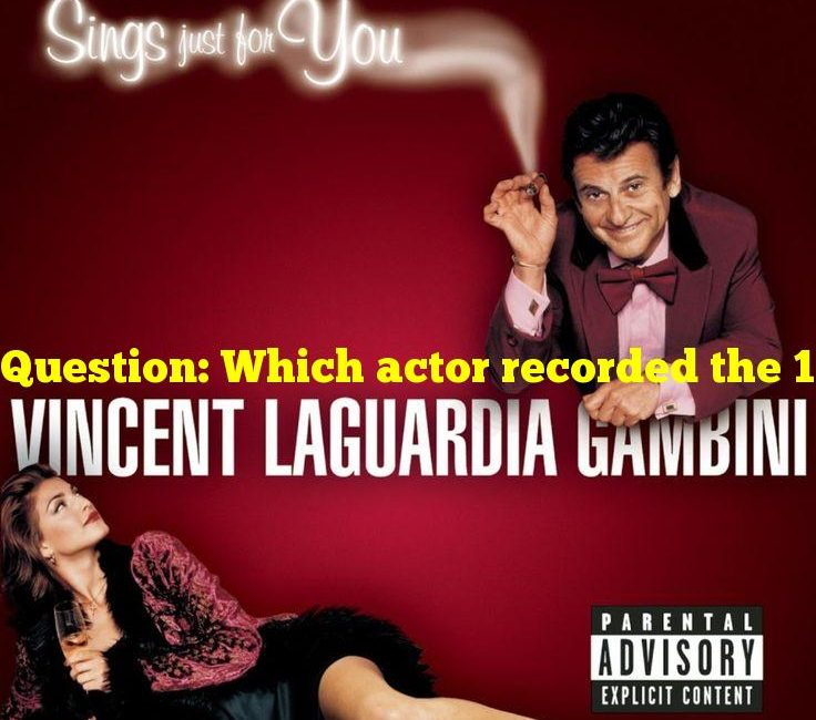 """Question: Which actor recorded the 1998 album """"Vincent LaGuardia Gambini Sings Just For You""""?"""