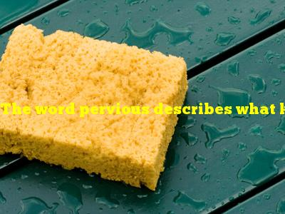 The word pervious describes what kind of material?
